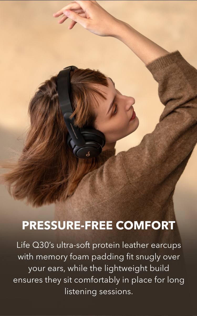 Pressure-Free Comfort Life Q30's ultra-soft protein leather earcups with memory foam padding fit snugly over your ears, while the lightweight build ensures they sit comfortably in place for long listening sessions.